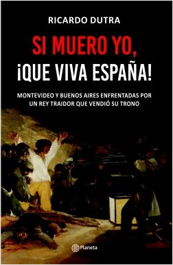 Si muero yo, ¡Que viva España! - Ricardo Dutra | Planeta de Libros