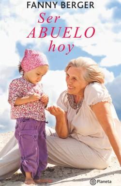 Ser abuelo hoy - Berger Furman, Fanny | Planeta de Libros