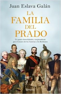 La familia del Prado - Juan Eslava Galán | Planeta de Libros