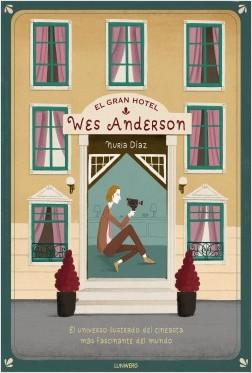 El Gran Hotel Wes Anderson - Nuria Díaz | Planeta de Libros