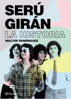 Serú Girán. La historia - Walter Ignacio Dominguez | Planeta de Libros