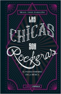 Las chicas son rockeras - Miguel Ángel Bargueño | Planeta de Libros