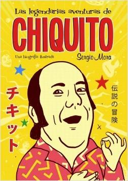 Las legendarias aventuras de Chiquito - Sergio Mora | Planeta de Libros