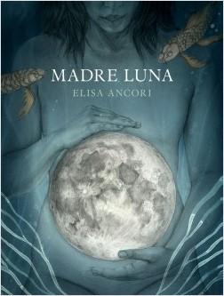 Madre Luna - Elisa Ancori | Planeta de Libros