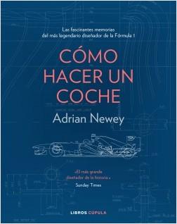 Cómo hacer un coche - Adrian Newey | Planeta de Libros