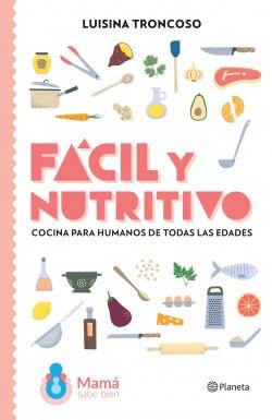 Fácil y nutritivo - Luisina Troncoso | Planeta de Libros