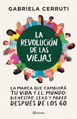 La revolución de las viejas - Gabriela Cerruti | Planeta de Libros