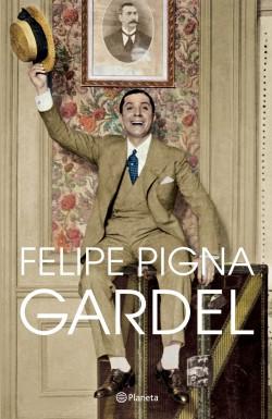 Gardel - Felipe Pigna | Planeta de Libros