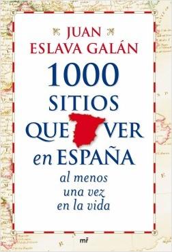 1000 sitios que ver en España al menos una vez en la vida - Juan Eslava Galán | Planeta de Libros