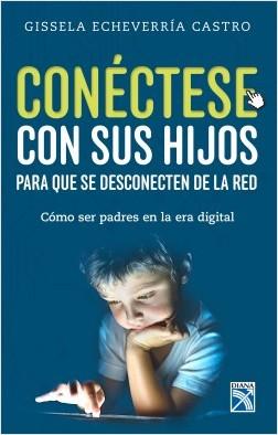 Cónectese con sus hijos para que se desconecten de la red - Gissela Echeverria Castro | Planeta de Libros