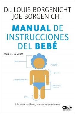 Manual de instrucciones del bebé - Louis Borgenicht,Joe Borgenicht | Planeta de Libros