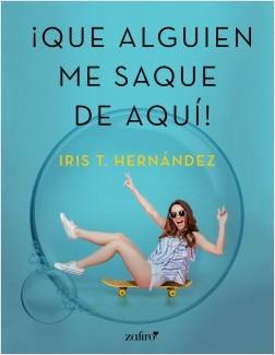 Que alguien me saque de aquí - Iris T. Hernández | Planeta de Libros