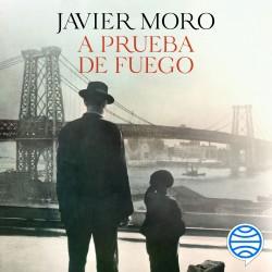 A prueba de fuego - Javier Moro | Planeta de Libros