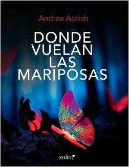 Donde vuelan las mariposas - Andrea Adrich | Planeta de Libros