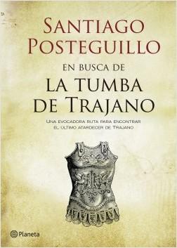 En busca de la tumba de Trajano - Santiago Posteguillo | Planeta de Libros