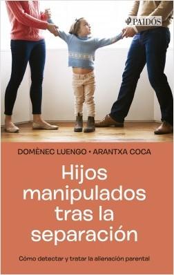 Hijos manipulados tras la separación - Domènec Luengo,Arantxa Coca | Planeta de Libros