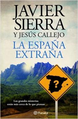 La España extraña - Javier Sierra,Jesús Callejo | Planeta de Libros