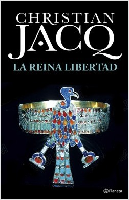 La Reina Libertad - Christian Jacq | Planeta de Libros