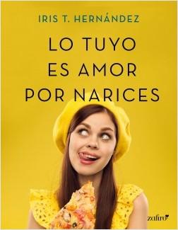 Lo tuyo es amor por narices - Iris T. Hernández | Planeta de Libros