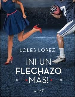 Ni un flechazo más - Loles López | Planeta de Libros