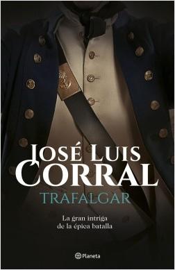 Trafalgar - José Luis Corral | Planeta de Libros