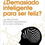 ¿Demasiado inteligente para ser eficaz? – Jeanne Siaud-Facchin | Descargar PDF