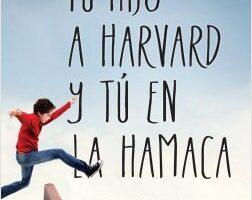 Tu hijo a Harvard y tú en la hamaca – Fernando Alberca | Descargar PDF