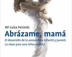 Abrázame, mamá. El progreso de la autoestima de niño y rozagante – María Luisa Ferrerós | Descargar PDF