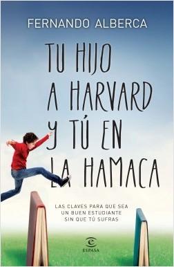 Tu hijo a Harvard y tú en la hamaca - Fernando Alberca | Planeta de Libros