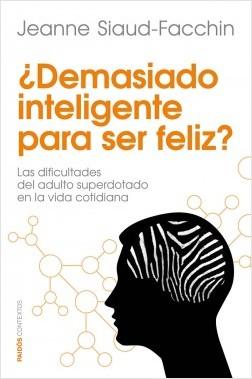 ¿Demasiado inteligente para ser feliz? - Jeanne Siaud-Facchin | Planeta de Libros