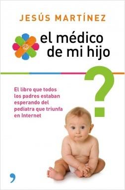 El médico de mi hijo - Jesús Martínez | Planeta de Libros