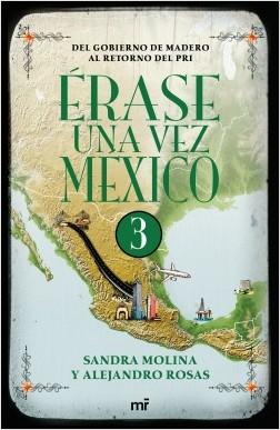 Érase una vez México 3 - Alejandro Rosas,Sandra Molina   Planeta de Libros