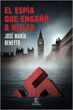 El espía que engañó a Hitler - José María Beneyto | Planeta de Libros