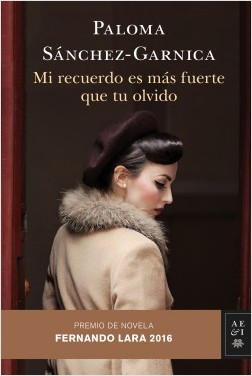 Mi recuerdo es más fuerte que tu olvido - Paloma Sánchez-Garnica | Planeta de Libros