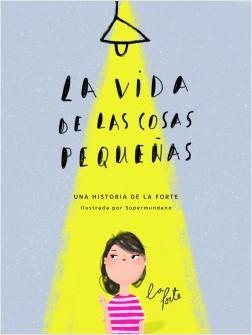 La vida de las cosas pequeñas - La Forte - Alma Andreu,Supermundano | Planeta de Libros