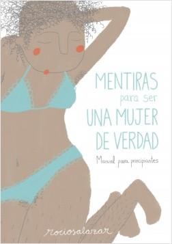 Mentiras para ser una mujer de verdad - Rocío Salazar | Planeta de Libros