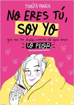No eres tú, soy yo - Pedrita Parker | Planeta de Libros