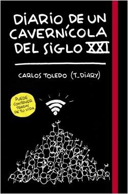 Diario de un cavernícola del siglo XXI - Carlos Toledo (T_Diary) | Planeta de Libros