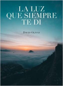 La luz que siempre te di - David Olivas | Planeta de Libros