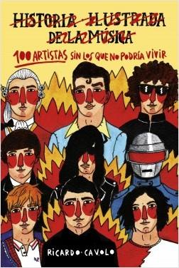 100 artistas sin los que no podría vivir - Ricardo Cavolo | Planeta de Libros