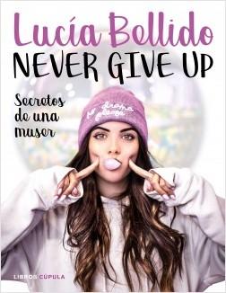 Never give up - Lucía Bellido Serrano | Planeta de Libros