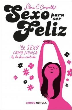 Sexo para ser feliz - Silvia C. Carpallo | Planeta de Libros