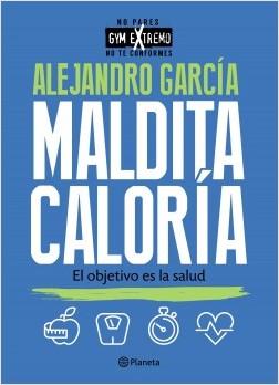 Maldita caloría - Alejandro García | Planeta de Libros