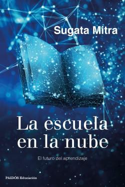 La escuela en la nube - Sugata Mitra   Planeta de Libros