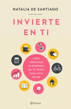 Invierte en ti - Natalia de Santiago | Planeta de Libros