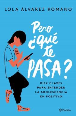 Pero ¿qué te pasa? - Lola Álvarez | Planeta de Libros