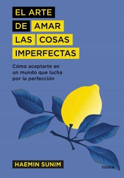 El arte de amar las cosas imperfectas - Haemin Sunim | Planeta de Libros