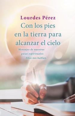 Con los pies en la tierra para alcanzar el cielo - Lourdes Pérez Pérez | Planeta de Libros