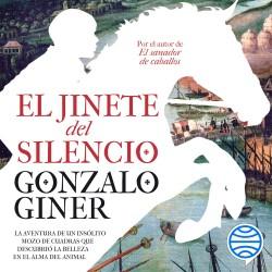 El jinete del silencio - Gonzalo Giner | Planeta de Libros