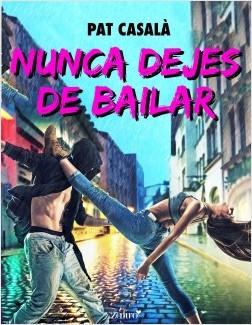 Nunca dejes de bailar - Pat Casalà | Planeta de Libros